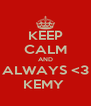 KEEP CALM AND ALWAYS <3 KEMY  - Personalised Poster A4 size