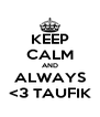 KEEP CALM AND ALWAYS <3 TAUFIK - Personalised Poster A4 size