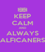 KEEP CALM AND ALWAYS ALFICANERS - Personalised Poster A4 size