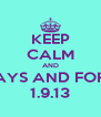 KEEP CALM AND ALWAYS AND FOREVER 1.9.13 - Personalised Poster A4 size