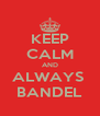 KEEP CALM AND ALWAYS  BANDEL - Personalised Poster A4 size