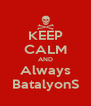 KEEP CALM AND Always BatalyonS - Personalised Poster A4 size