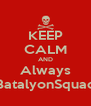KEEP CALM AND Always BatalyonSquad - Personalised Poster A4 size
