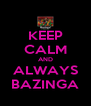 KEEP CALM AND ALWAYS BAZINGA - Personalised Poster A4 size