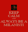 KEEP CALM AND ALWAYS BE A MILANISTI - Personalised Poster A4 size