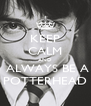 KEEP CALM AND  ALWAYS BE A POTTERHEAD - Personalised Poster A4 size