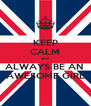 KEEP CALM and ALWAYS BE AN  AWESOME GIRL - Personalised Poster A4 size
