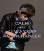 KEEP CALM AND ALWAYS BE AN ENCHANCER - Personalised Poster A4 size