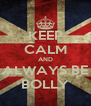 KEEP CALM AND ALWAYS BE BOLLY - Personalised Poster A4 size