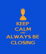 KEEP CALM AND ALWAYS BE CLOSING - Personalised Poster A4 size