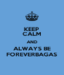 KEEP CALM AND ALWAYS BE FOREVERBAGAS - Personalised Poster A4 size