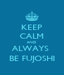 KEEP CALM AND ALWAYS  BE FUJOSHI - Personalised Poster A4 size