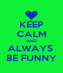 KEEP CALM AND ALWAYS  BE FUNNY - Personalised Poster A4 size