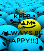 KEEP CALM AND ALWAYS BE HAPPY!!:] - Personalised Poster A4 size