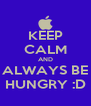 KEEP CALM AND ALWAYS BE HUNGRY :D - Personalised Poster A4 size
