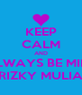 KEEP CALM AND ALWAYS BE MINE RIZKY MULIA - Personalised Poster A4 size
