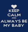 KEEP CALM AND ALWAYS BE MY BABY - Personalised Poster A4 size