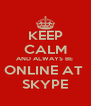 KEEP CALM AND ALWAYS BE  ONLINE AT  SKYPE - Personalised Poster A4 size