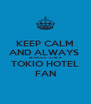 KEEP CALM AND ALWAYS  BE PROUD TO BE A TOKIO HOTEL FAN - Personalised Poster A4 size