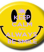 KEEP CALM AND ALWAYS  BE SMILE - Personalised Poster A4 size