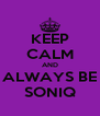 KEEP CALM AND ALWAYS BE SONIQ - Personalised Poster A4 size