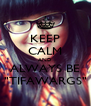 "KEEP CALM AND ALWAYS BE ""TIFAWARGS"" - Personalised Poster A4 size"
