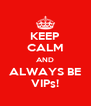 KEEP CALM AND ALWAYS BE VIPs! - Personalised Poster A4 size