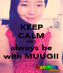 KEEP CALM AND always be with MUUGII - Personalised Poster A4 size