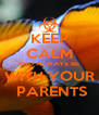 KEEP CALM AND ALWAYS BE  WITH YOUR  PARENTS - Personalised Poster A4 size