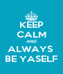 KEEP CALM AND ALWAYS  BE YASELF - Personalised Poster A4 size