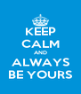 KEEP CALM AND ALWAYS BE YOURS - Personalised Poster A4 size