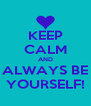 KEEP CALM AND ALWAYS BE YOURSELF! - Personalised Poster A4 size