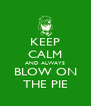 KEEP CALM AND ALWAYS BLOW ON THE PIE - Personalised Poster A4 size