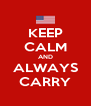 KEEP CALM AND ALWAYS CARRY - Personalised Poster A4 size