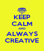 KEEP CALM AND ALWAYS CREATIVE - Personalised Poster A4 size