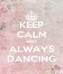 KEEP CALM AND ALWAYS DANCING - Personalised Poster A4 size