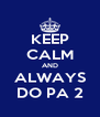 KEEP CALM AND ALWAYS DO PA 2 - Personalised Poster A4 size