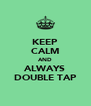 KEEP CALM AND ALWAYS DOUBLE TAP - Personalised Poster A4 size