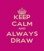 KEEP CALM AND ALWAYS DRAW - Personalised Poster A4 size