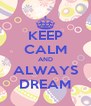 KEEP CALM AND ALWAYS DREAM - Personalised Poster A4 size