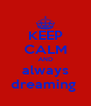 KEEP CALM AND always dreaming  - Personalised Poster A4 size