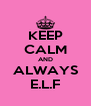 KEEP CALM AND ALWAYS E.L.F - Personalised Poster A4 size