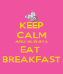 KEEP CALM AND ALWAYS EAT  BREAKFAST - Personalised Poster A4 size