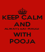 KEEP CALM AND ALWAYS EAT MAGGI  WITH POOJA - Personalised Poster A4 size