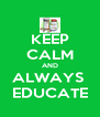 KEEP CALM AND ALWAYS  EDUCATE - Personalised Poster A4 size