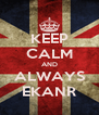 KEEP CALM AND ALWAYS EKANR - Personalised Poster A4 size
