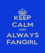 KEEP CALM AND ALWAYS FANGIRL - Personalised Poster A4 size