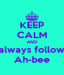 KEEP CALM AND always follow Ah-bee - Personalised Poster A4 size