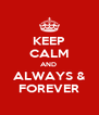 KEEP CALM AND  ALWAYS & FOREVER - Personalised Poster A4 size
