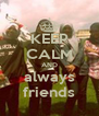 KEEP CALM AND always friends - Personalised Poster A4 size